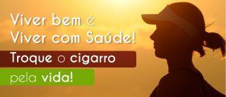 Tabagismo - Viver bem é viver com saúde! Troque o cigarro pela vida. Imagem referente ao site Provisa Gestão de Saúde